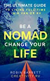 BE A NOMAD CHANGE YOUR LIFE: The ULTIMATE GUIDE to Living Full-Time in a Van or RV
