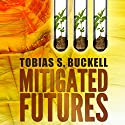 Mitigated Futures Audiobook by Tobias Buckell Narrated by Prentice Onayemi, Jay Snyder, Jeena Yi, Allyson Johnson, Christian Rummel, Jonathan Davis