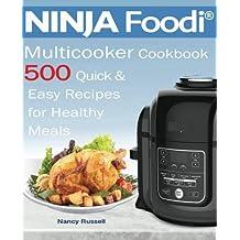 500 NINJA Foodi®  Multicooker Cookbook 500: Quick &   Easy Recipes   for Healthy   Meals