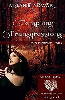 Tempting Transgressions: (Fatal Infatuation - Part 2) (ALMOST HUMAN - The First Series) by [Nowak, Melanie]