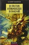 Les structures anthropologiques de l'imaginaire par Gilbert Durand