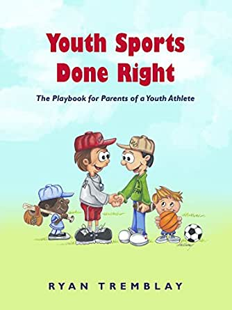 amazon com youth sports done right a playbook for parents of a
