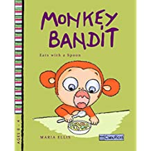 Monkey Bandit Eats with a Spoon (A toddler spoon self feeding story for fussy eaters) (Monkey Bandit Funny Children's Books Series for Babies and Toddlers Ages 0 - 4)