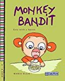 Monkey Bandit Eats with a Spoon (Monkey Bandit Funny Children's Books Series for Babies and Toddlers Ages 0 – 4)