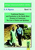 Traditional Doctors and Psychiatry in the North West Province of Cameroon : The Case of Bafut and Njinikom Göttinger Kulturwissenschaftliche Schriften, E.A. Ngassa, 3889396879