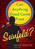 Can Anything Good Come from Seinfeld?, Melle Spencer, 1616632526