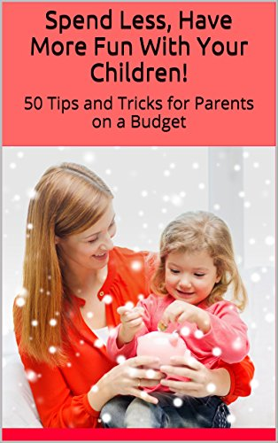 Spend Less, Have More Fun With Your Children!: 50 Tips and Tricks for Parents on a Budget (Spend Less, Enjoy Life More Book 2) by [Andrews, Roz]