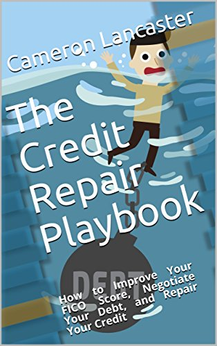 - The Credit Repair Playbook: How to Improve Your FICO Score, Negotiate Your Debt, and Repair Your Credit