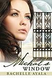 Michal's Window, Rachelle Ayala, 1475081480