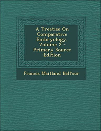 A Treatise on Comparative Embryology, Volume 2 - Primary