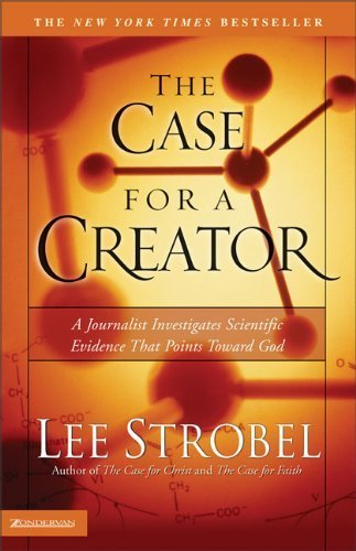 The Case for a Creator: A Journalist Investigates Scientific Evidence That Points Toward God by Strobel, Lee (2004) Paperback