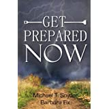 Get Prepared Now!: Why A Great Crisis Is Coming & How You Can Survive It