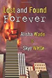 Lost and Found Forever, Alisha Wade and Skye White, 148405346X