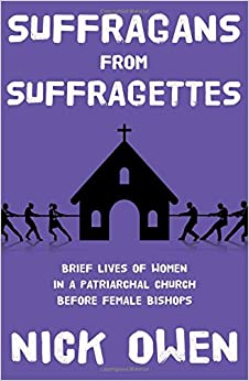 Book Suffragans from Suffragettes: Brief Lives of Women in a Patriarchal Church Before Female Bishops