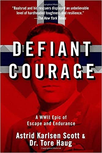 Defiant Courage: A WWII Epic of Escape and Endurance by Astrid Karlsen Scott (2010-09-01)