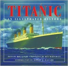 Titanic An Illustrated History Donald Lynch Ken Marschall Robert D Ballard 9781897330517 Amazon Com Books