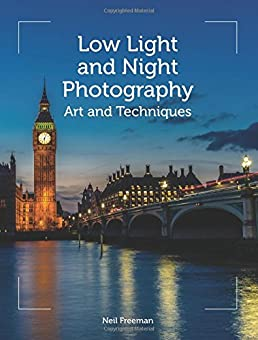 Low Light and Night Photography Art and Techniques Neil Freeman 9781785002342 Amazon.com Books & Low Light and Night Photography: Art and Techniques: Neil Freeman ...