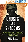 Ghosts and Shadows: A Marine in Vietn...