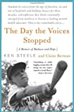 The Day the Voices Stopped: A Schizophrenic's Journey from Madness to Hope 1st (first) Edition by Steele, Ken, Berman, Claire (2002)