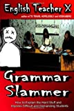 Grammar Slammer: How to Explain the Hard Stuff and Impress Difficult and Demanding Students