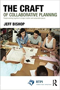 Book The Craft of Collaborative Planning: People working together to shape creative and sustainable places (RTPI Library Series) by Jeff Bishop (2015-03-15)