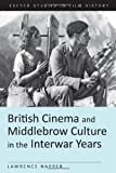 British Cinema and Middlebrow Culture in the Interwar Years, Lawrence Napper, 0859897974