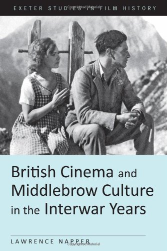 British Cinema and Middlebrow Culture in the Interwar Years (Exeter Studies in Film History) by University of Exeter Press