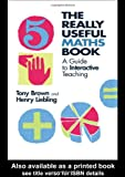 The Really Useful Maths Book : A Guide to Interactive Teaching, Brown, Tony and Liebling, Henry E., 0415252083