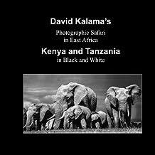 David Kalama's Photographic Safari in East Africa Kenya Volume 2: Kenya and Tanzania in Black and White
