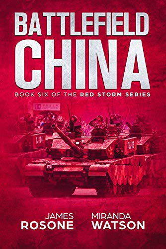 Battlefield China: Book Six of the Red Storm Series by [Rosone, James, Watson, Miranda]