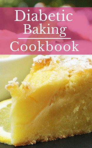 Diabetic Baking Cookbook: Healthy Diabetic Friendly Baking Recipes You Can Easily Make! (Diabetic Diet Cookbook Book 1) by Michelle Carter