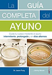 La guía completa del ayuno / The Complete Guide to Fasting: Cuida Tu Cuerpo Mediante El Ayuno Intermitente, Pr