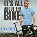 Sean Yates: It's All About the Bike Hörbuch von Sean Yates Gesprochen von: Clive Mantle