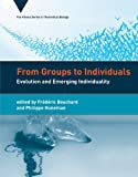 From Groups to Individuals : Evolution and Emerging Individuality, Bouchard, Frédéric, 0262018721