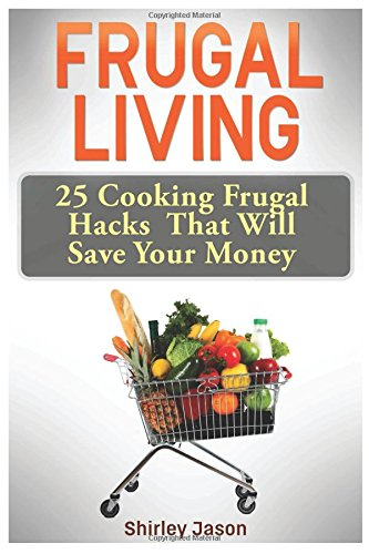 Download Frugal Living: 25 Cooking Frugal Hacks That Will Save Your Money ebook