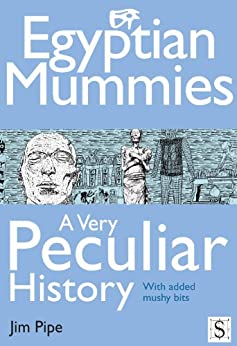Egyptian Mummies, A Very Peculiar History by [Pipe, Jim]