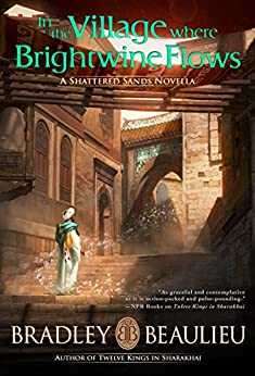 In the Village Where Brightwine Flows: A Shattered Sands Novella (The Song of the Shattered Sands) by [Beaulieu, Bradley]