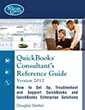 QuickBooks Consultant's Reference Guide - Version 2012, Doug Sleeter, 1932487778
