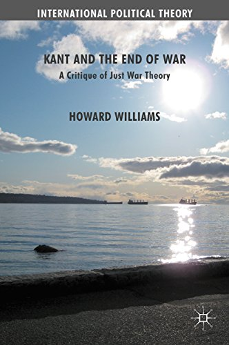 Download Kant and the End of War: A Critique of Just War Theory (International Political Theory) Pdf