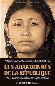 Les abandonnés de la République : Vie et mort des Amérindiens de Guyane française par Yves Géry