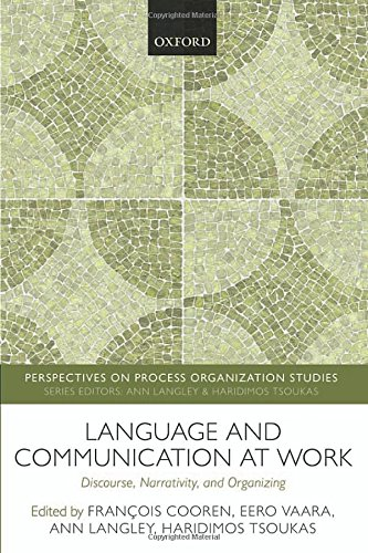 Language and Communication at Work: Discourse, Narrativity, and Organizing (Perspectives on Process Organization Studies) by Oxford University Press