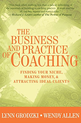 The Business and Practice of Coaching: Finding Your Niche, Making Money, & Attracting Ideal - Coaching Allen
