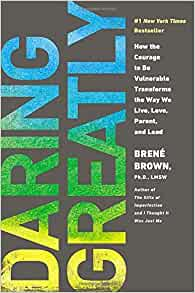 Daring Greatly: How the Courage to Be Vulnerable Transforms the Way We Live, Love, Parent, and