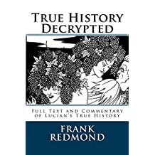 True History Decrypted: Full Text and Commentary of Lucian's True History