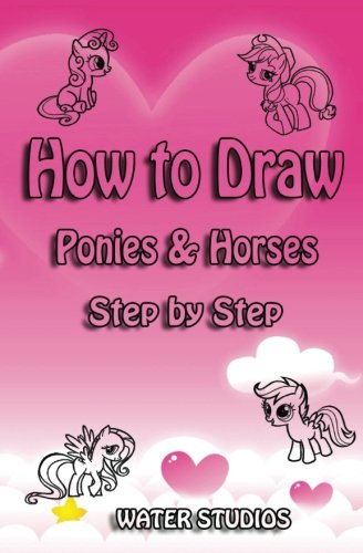 How to Draw Ponies & Horses Step by Step: How to Draw My Little Pony Characters Step by Step (Drawing Ponies Book) (Volume 1) (My Little Pony Book To Draw compare prices)