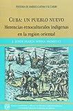 img - for Cuba: un pueblo nuevo. Herencias etnoculturales indigenas en la region oriental (Spanish Edition) book / textbook / text book