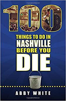 100 Things To Do In Nashville Before You Die Book Pdf