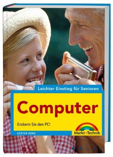 Computer - leichter Einstieg für Senioren - leicht verständlich erklärt: Erobern Sie den PC! Gebundenes Buch – 11. September 2007 Günter Born Markt+Technik Verlag 3827242797 MAK_9783827242792