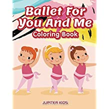 Ballet For You And Me Coloring Book (Ballet Coloring and Art Book Series)
