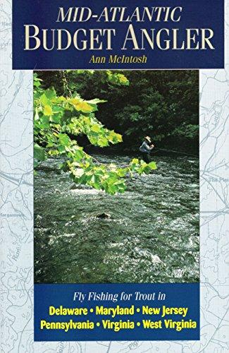 Mid-atlantic Budget Angler: Fly-fishing for Trout in Delaware, Maryland, New Jersey, Pennsylvania, Virginia, West Virginia
